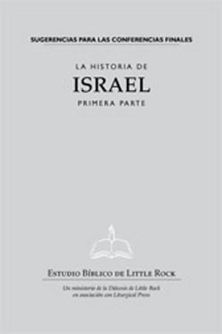 La Historia de Israel: Primera Parte—Sugerencias para las Conferencias Finales