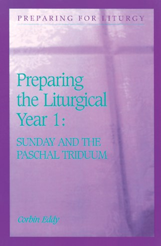 Preparing The Liturgical Year: Volume 1