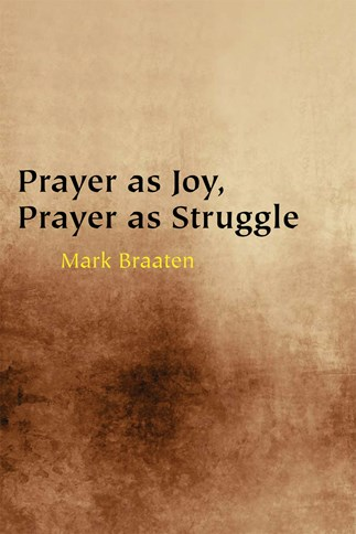 Prayer as Joy, Prayer as Struggle