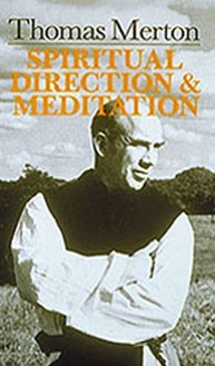 Thomas Merton: Spiritual Direction and Meditation