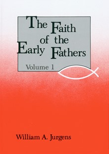 The Faith Of The Early Fathers: Volume 1