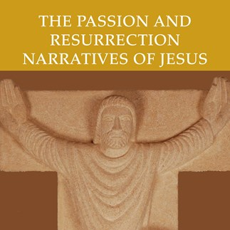 The Passion and Resurrection Narratives of Jesus—Audio Lectures