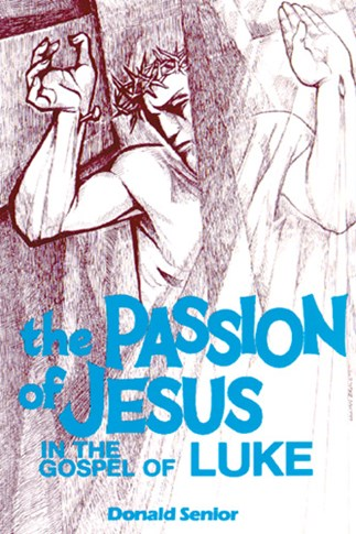 The Passion of Jesus in the Gospel of Luke