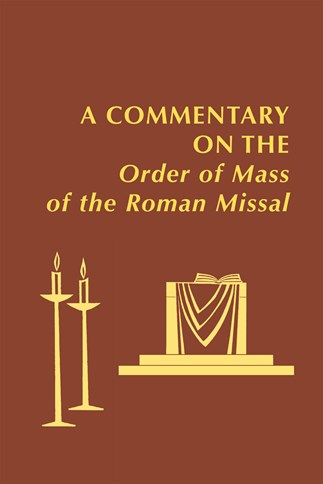 A Commentary on the Order of Mass of The Roman Missal: A New English Translation