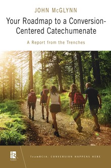 Your Roadmap to a Conversion-Centered Catechumenate
