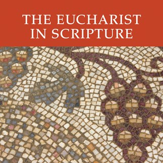 The Eucharist in Scripture—Audio Lectures