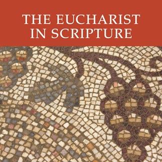 The Eucharist in Scripture—Video Lectures