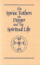 The Syriac Fathers on Prayer and the Spiritual Life
